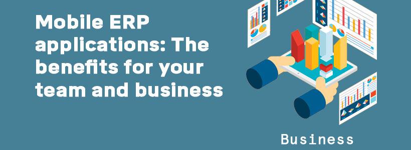 Τα πλεονεκτήματα του mobile ERP